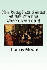 The Complete Poems of Sir Thomas Moore Volume 3