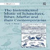 The Instrumental Music of Schmeltzer, Biber, Muffat and Their Contemporaries