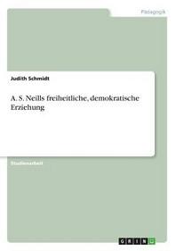 A. S. Neills freiheitliche, demokratische Erziehung