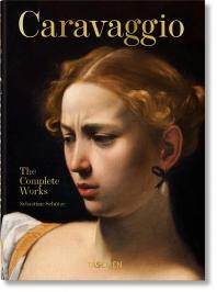 Caravaggio. the Complete Works. 40th Anniversary Edition