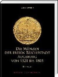 Die Muenzen der Freien Reichsstadt Augsburg 1521-1805