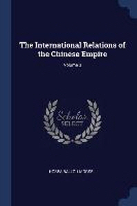 The International Relations of the Chinese Empire; Volume 3