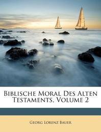 Biblische Moral Des Alten Testaments Von Georg Lorenz Bauer.