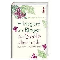Hildegard von Bingen - Die Seele altert nicht