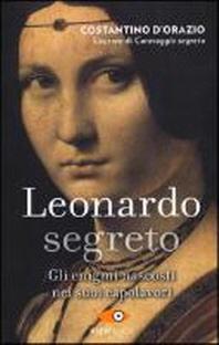 D'Orazio, C: Leonardo segreto. Gli enigmi nascosti nei suoi