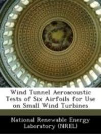Wind Tunnel Aeroacoustic Tests of Six Airfoils for Use on Small Wind Turbines