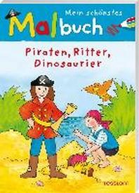 Mein schoenstes Malbuch Piraten, Ritter, Dinosaurier
