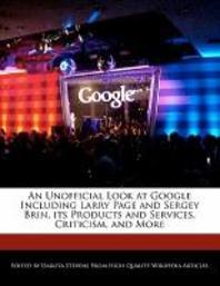 An Unofficial Look at Google Including Larry Page and Sergey Brin, Its Products and Services, Criticism, and More