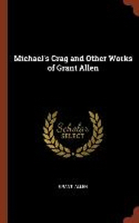 Michael's Crag and Other Works of Grant Allen