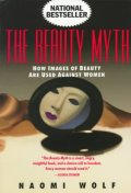 Beauty Myth : How Images of Beauty Are Used Against