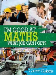 I'm Good at Maths, What Job Can I Get?. Richard Spilsbury