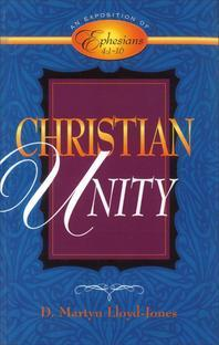 Christian Unity : An Exposition of Ephesians Four : One to Sixteen