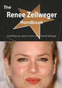 The Renee Zellweger Handbook - Everything You Need to Know about Renee Zellweger