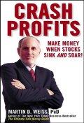 Crash Profits : Make Money When Stocks Sink and Soar !