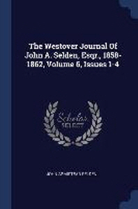 The Westover Journal of John A. Selden, Esqr., 1858-1862, Volume 6, Issues 1-4