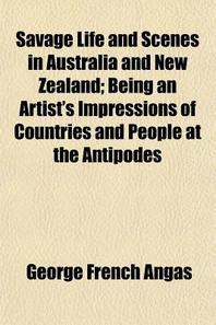 Savage Life and Scenes in Australia and New Zealand; Being an Artist's Impressions of Countries and People at the Antipodes Volume 2