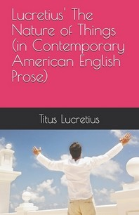 Lucretius' The Nature of Things (in Contemporary American English Prose)