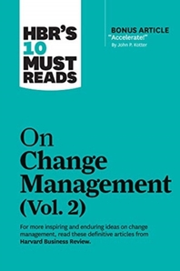 Hbr's 10 Must Reads on Change Management, Vol. 2 (with Bonus Article Accelerate! by John P. Kotter)