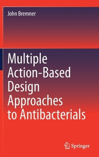 Multiple Action-Based Design Approaches to Antibacterials