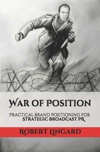 War of Position. Practical Brand Positioning for Strategic Broadcast PR