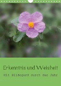 Erkenntnis und Weisheit - Hildegard von Bingen (Wandkalender 2021 DIN A4 hoch)