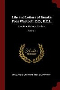 Life and Letters of Brooke Foss Westcott, D.D., D.C.L.