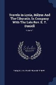 Travels in Lycia, Milyas and the Cibyratis, in Company with the Late Rev. E. T. Daniell; Volume 1