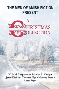 The Men of Amish Fiction Present A Christmas Collection