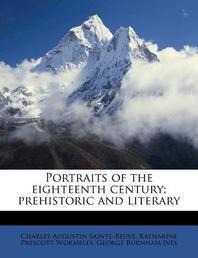 Portraits of the Eighteenth Century; Prehistoric and Literary