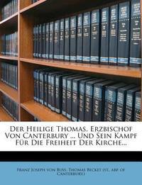 Der Heilige Thomas, Erzbischof Von Canterbury ... Und Sein Kampf Fur Die Freiheit Der Kirche...