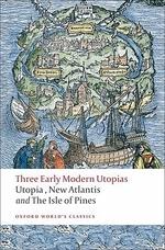 Three Early Modern Utopias : Utopia/ New Atlantis/ The Isle of Pines