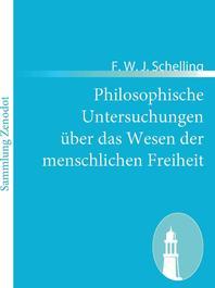 Philosophische Untersuchungen Ber Das Wesen Der Menschlichen Freiheit