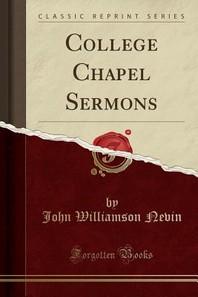 College Chapel Sermons (Classic Reprint)