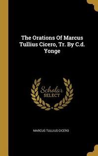 The Orations Of Marcus Tullius Cicero, Tr. By C.d. Yonge