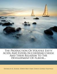 The Production of Volatile Fatty Acids and Esters in Cheddar Cheese and Their Relation to the Development of Flavor...