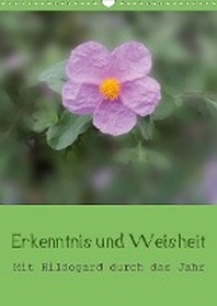Erkenntnis und Weisheit - Hildegard von Bingen (Wandkalender 2021 DIN A3 hoch)