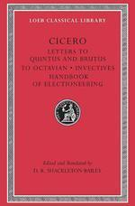 Letters to Quintus and Brutus ; Letter to Octavian ; Invectives ; Handbook of Electioneering