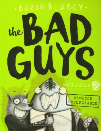 The Bad Guys Episode. 2: in Mission Unpluckable