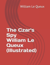 The Czar's Spy William Le Queux (Illustrated)