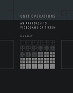 Unit Operations : An Appoach to Videogame Criticism