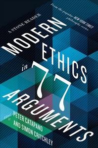 Modern Ethics in 77 Arguments