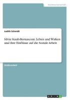 Silvia Staub-Bernasconi. Leben und Wirken und ihre Einfluesse auf die Soziale Arbeit