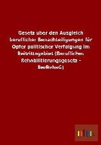 Gesetz Uber Den Ausgleich Beruflicher Benachteiligungen Fur Opfer Politischer Verfolgung Im Beitrittsgebiet (Berufliches Rehabilitierungsgesetz - Berr