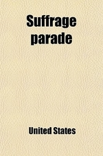 Suffrage Parade (Volume 1); Hearings Before a Subcommittee of the Committee on the District of Columbia, United States Senate, Sixty-Third Congress, S