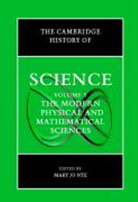 Cambridge History of Science, Vol. 5  : The Modern Physical and Mathematical Sciences