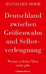 Deutschland zwischen Groessenwahn und Selbstverleugnung