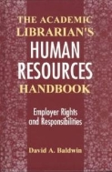 The Academic Librarian's Human Resources Handbook : Employer Rights and Responsibilities (ISBN : 9781563083457)