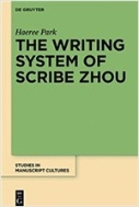 The Writing System of Scribe Zhou: Evidence from Late Pre-Imperial Chinese Manuscripts and Inscriptions (5th-3rd Centuries Bce)