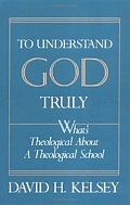 To Understand God Truly: What's Theological about a Theological School