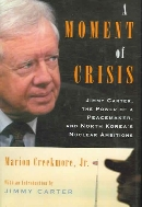 A Moment of Crisis : Jimmy Carter, the Power of a Peacemaker, and North Korea's Nuclear Ambitions  (ISBN : 9781586484149)